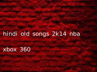 hindi old songs 2k14 nba xbox 360