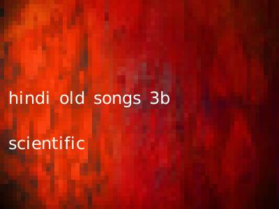 hindi old songs 3b scientific