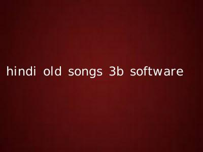 hindi old songs 3b software