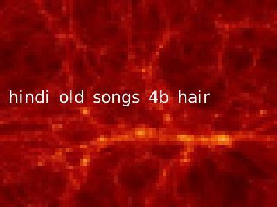 hindi old songs 4b hair