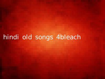 hindi old songs 4bleach