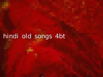 hindi old songs 4bt