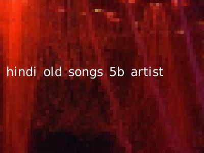 hindi old songs 5b artist