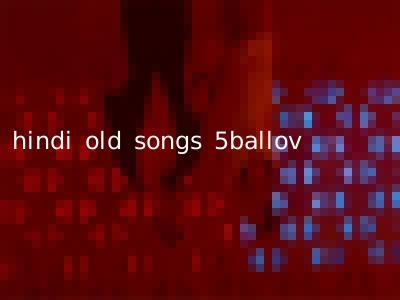 hindi old songs 5ballov