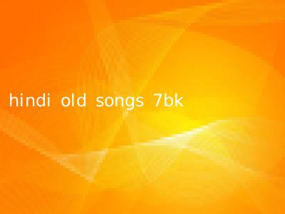 hindi old songs 7bk
