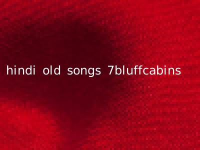 hindi old songs 7bluffcabins
