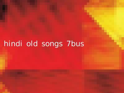 hindi old songs 7bus