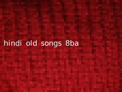 hindi old songs 8ba