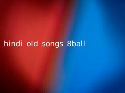 hindi old songs 8ball