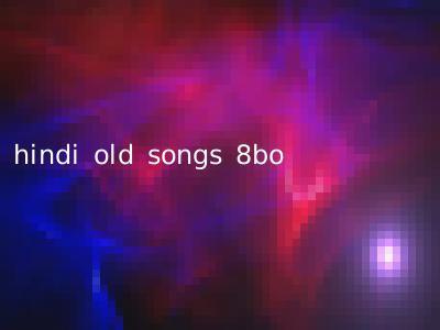 hindi old songs 8bo