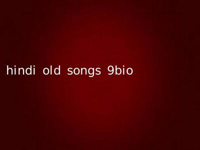 hindi old songs 9bio