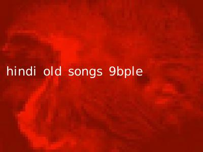 hindi old songs 9bple