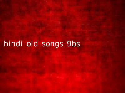 hindi old songs 9bs