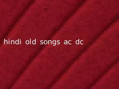 hindi old songs ac dc