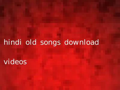 hindi old songs download videos