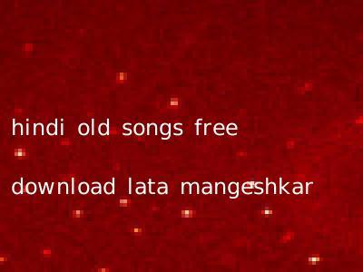 hindi old songs free download lata mangeshkar