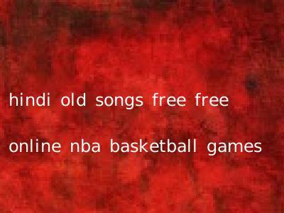 hindi old songs free free online nba basketball games