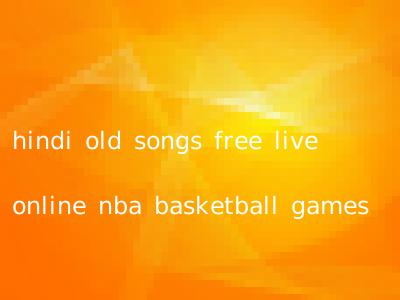 hindi old songs free live online nba basketball games