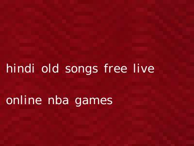 hindi old songs free live online nba games