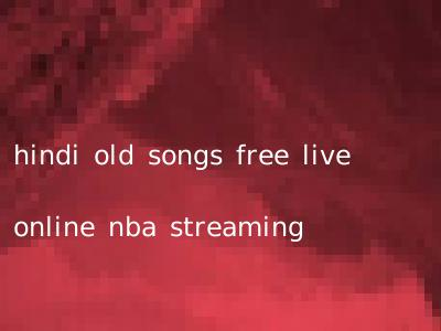 hindi old songs free live online nba streaming