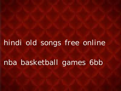 hindi old songs free online nba basketball games 6bb