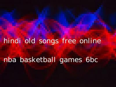 hindi old songs free online nba basketball games 6bc