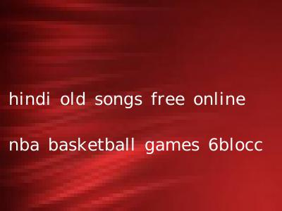 hindi old songs free online nba basketball games 6blocc