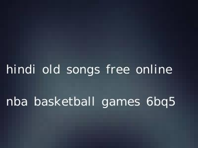 hindi old songs free online nba basketball games 6bq5
