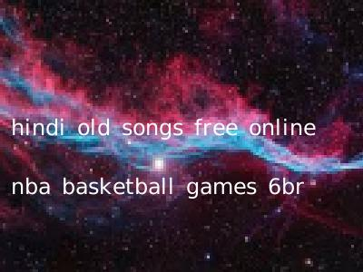 hindi old songs free online nba basketball games 6br