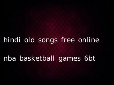 hindi old songs free online nba basketball games 6bt