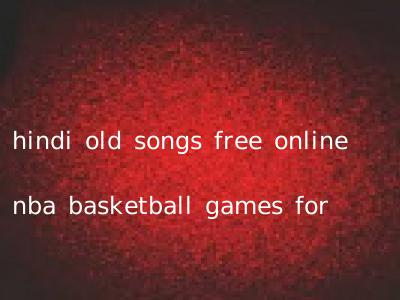 hindi old songs free online nba basketball games for