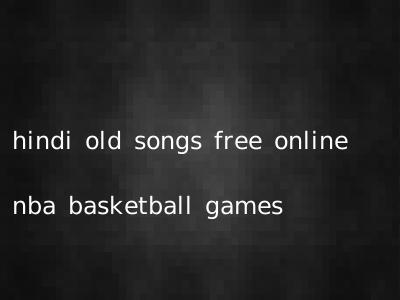 hindi old songs free online nba basketball games