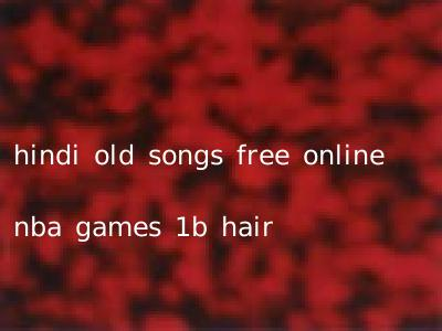 hindi old songs free online nba games 1b hair