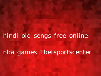 hindi old songs free online nba games 1betsportscenter