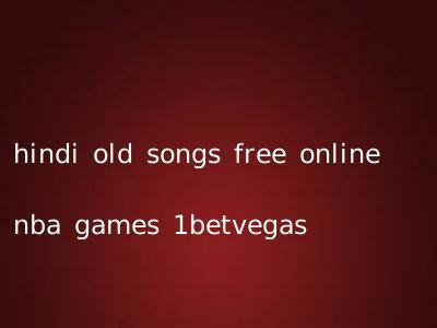 hindi old songs free online nba games 1betvegas