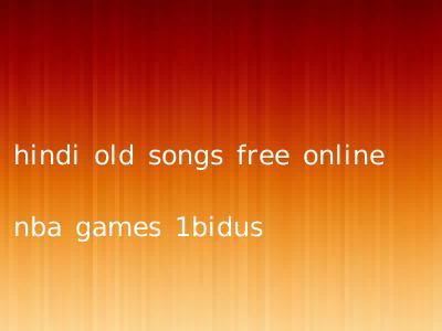 hindi old songs free online nba games 1bidus