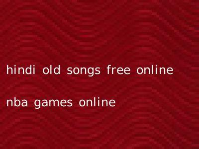 hindi old songs free online nba games online
