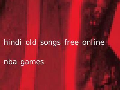 hindi old songs free online nba games