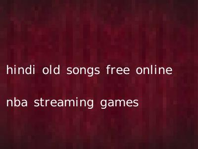 hindi old songs free online nba streaming games