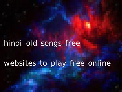 hindi old songs free websites to play free online