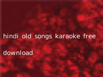 hindi old songs karaoke free download