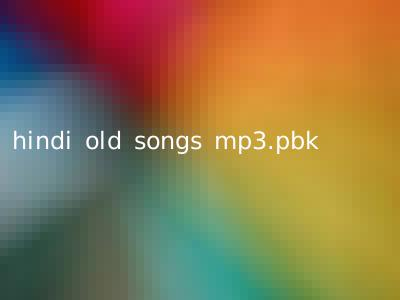 hindi old songs mp3.pbk