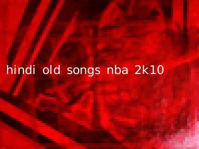 hindi old songs nba 2k10