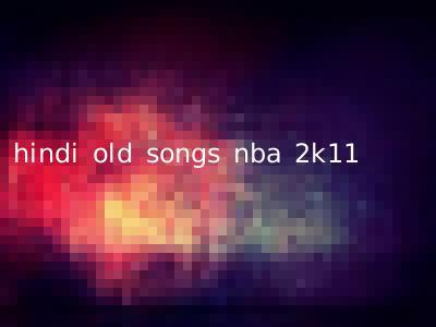 hindi old songs nba 2k11