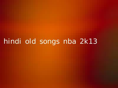 hindi old songs nba 2k13