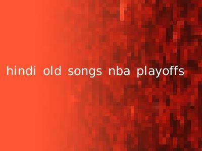 hindi old songs nba playoffs
