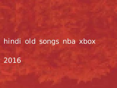 hindi old songs nba xbox 2016