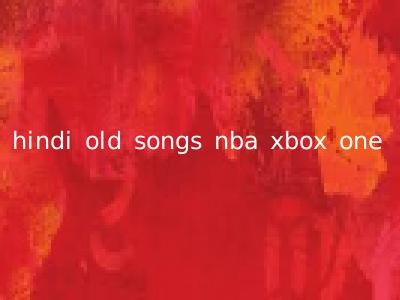 hindi old songs nba xbox one