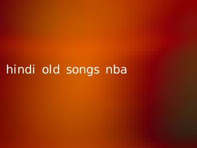 hindi old songs nba