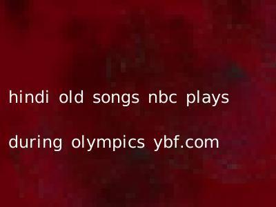 hindi old songs nbc plays during olympics ybf.com